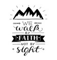 hand lettering we walk by faith not by sight with vector image vector image
