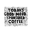 todays good mood is sponsored by coffee vector image vector image