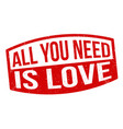 all you need is love grunge rubber stamp vector image