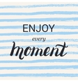 Enjoy every moment lettering calligraphy on brush vector image vector image