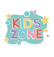 kids zone lettering play children template design vector image