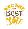 become the best of you vector image vector image
