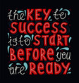 key to success is to start before ready vector image vector image