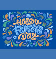 happy fathers day calligraphy lettering vector image
