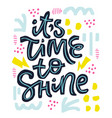 its time to shine calligraphy vector image vector image