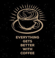 Everything gets better with coffee poster vector image