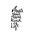 make your own kind of life hand drawn lettering vector image vector image
