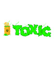 Toxic text Poisonous green fumes Open barrel with vector image