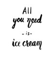 all you need is ice cream lettering design vector image vector image