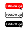 follow us button with cursor label set us vector image vector image
