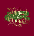cold days hot drinks - gold hand lettering vector image