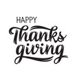 happy thanksgiving greeting handwritten lettering vector image