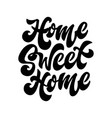 home sweet home hand drawn lettering phrase vector image vector image