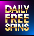 daily free spins banner no deposit bonus bright vector image vector image