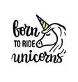 born to ride unicorns cute motivational phrase vector image vector image