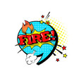 comic speech chat bubble pop art style fire vector image