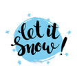 let it snow - handwritten inscription hand drawn vector image vector image