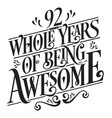 92 whole years being awesome vector image vector image