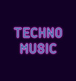 neon inscription of techno music vector image