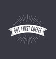 flag but first coffee old school flag banner with vector image vector image