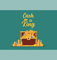 Cash is king typography with open chest full of