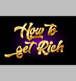 how to get rich 3d gold golden text metal logo vector image