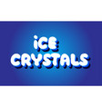 ice crystals text 3d blue white concept design vector image vector image