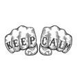 keep calm tattoo fist sketch vector image