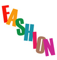 Word fashion in colorful letters vector image vector image