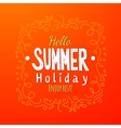 Hello summer Holidays Greeting card vector image