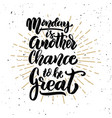 monday is another chance to be greathand drawn vector image