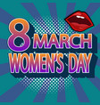 8 march international womens day pop art comic vector image