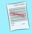 car loan application form with denied stamp vector image vector image