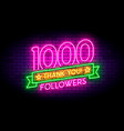 1000 followers realistic neon sign on the wall vector image vector image