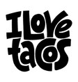 i love tacos vector image vector image
