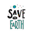 save the earth shirt print quote lettering vector image vector image