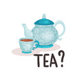 blue porcelain teapot and cup with fresh tea vector image