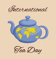 international tea day theme teapot with a world vector image vector image