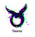 taurus zodiac sign with grunge and glitch effect vector image