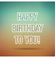 happy birthday typographic design vector image vector image