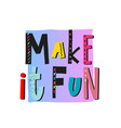 make it fun shirt print quote lettering vector image vector image