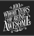 100 whole years being awesome vector image vector image