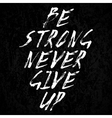 Be strong never give up vector image vector image