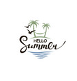 hello summer lettering with beach vector image vector image