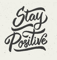 stay positive hand drawn lettering phrase vector image vector image