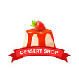 dessert shop logo cheesecake with ribbon vector image