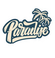 paradise lettering phrase with palm design vector image vector image