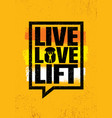 live love lift inspiring workout and fitness gym vector image