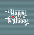 happy brithday greeting card vector image vector image