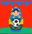 russian matrioshka russia symbol with soccer ball vector image